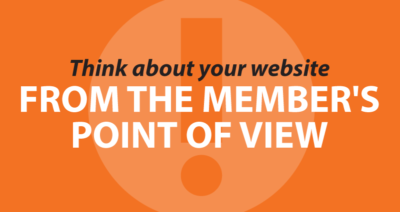 think about your website from the member's point of view