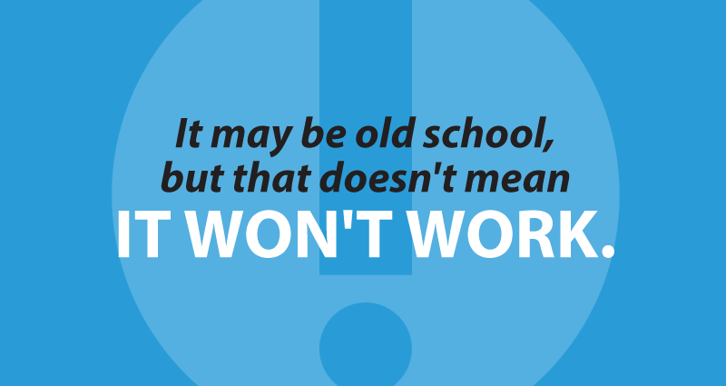 It may be old school, but that doesn't mean it won't work.