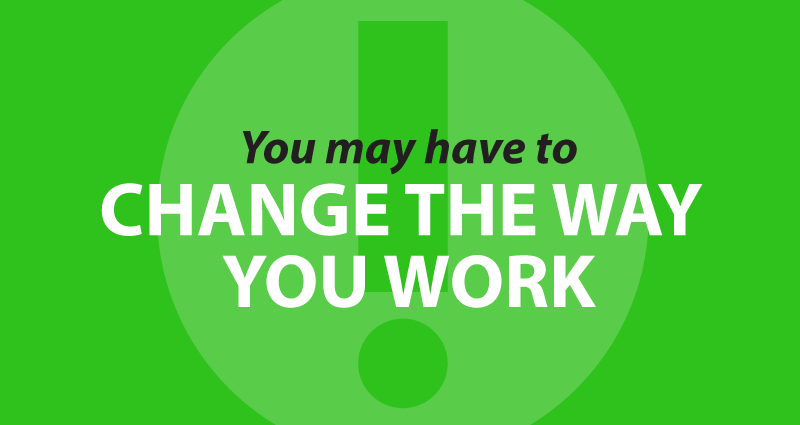 you may have to first change the way you work