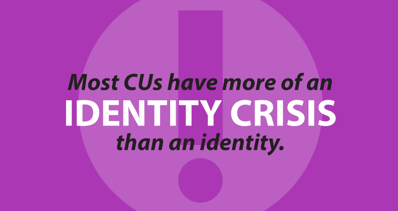 most CUs have more of an identity crisis than an identity.