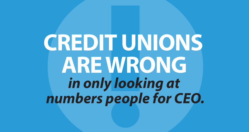 credit unions are wrong in only looking at numbers people for CEO