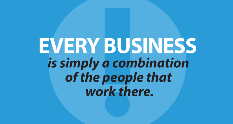 every business is simply a combination of the people that work there.