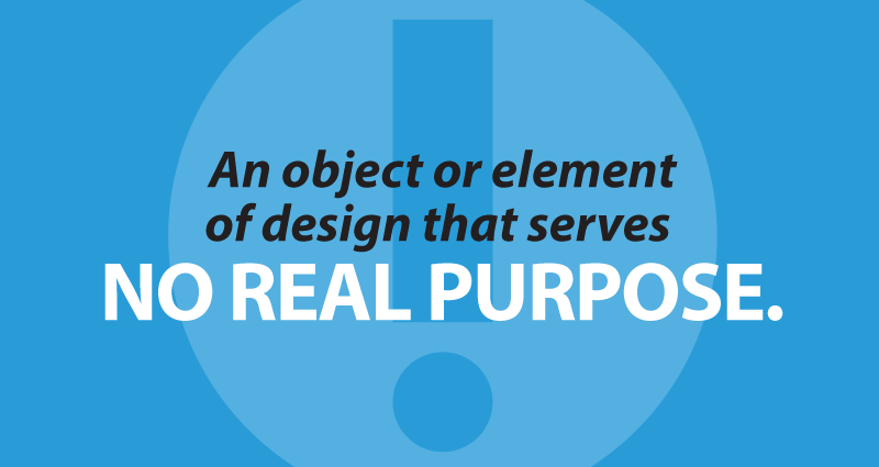 an object or element of design that serves no real purpose
