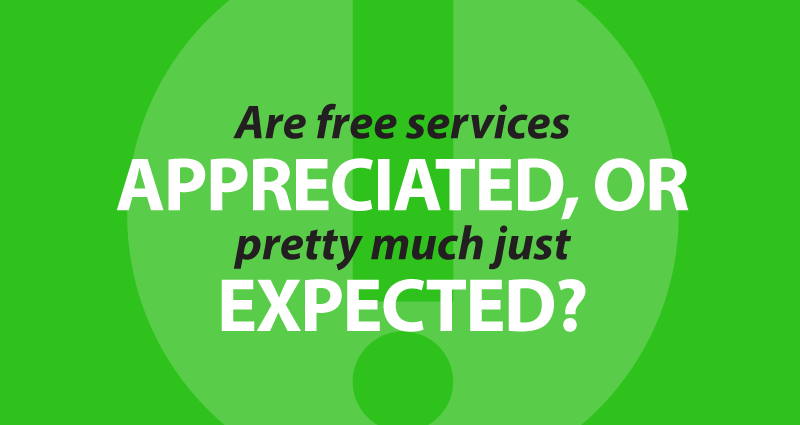 are free services appreciated, or pretty much just expected?