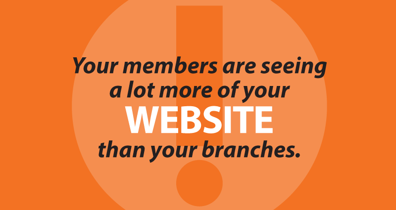 Your members are seeing a lot more of your website than your branches.