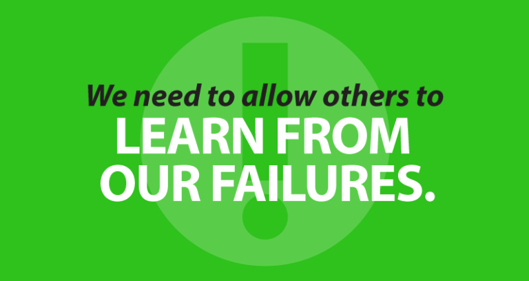 We need to allow others to learn from our failures.