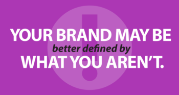 Your brand may be better defined by what you aren't