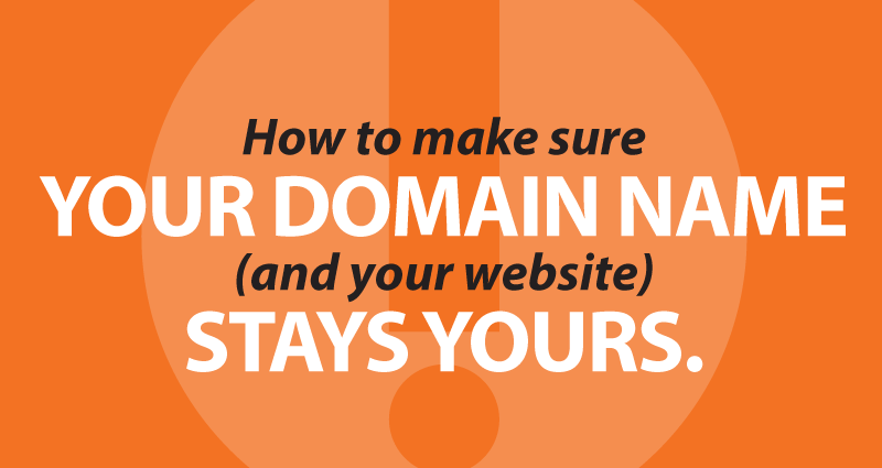 How to make sure your domain name (and your website) stays yours