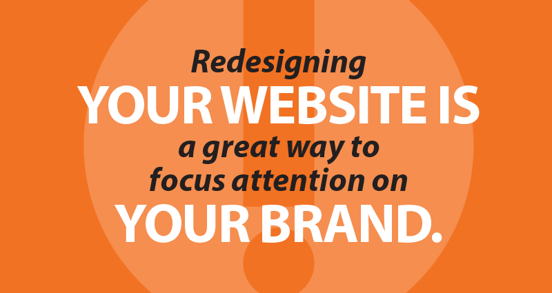Redesigning your website is a great way to focus attention on your brand.