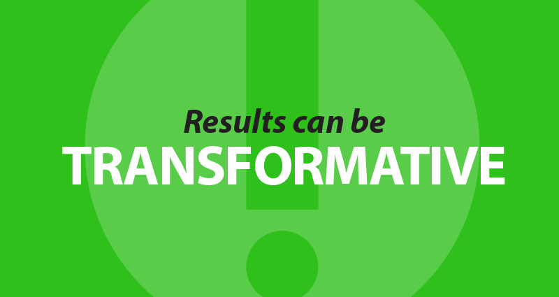 Results can be transformative