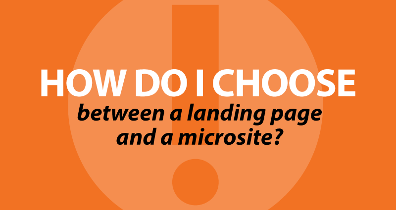 How do I choose between a landing page and a microsite?