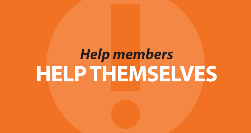 Help members help themselves
