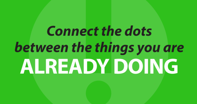 connect the dots between the things you are already doing