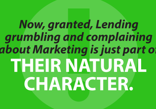Now, granted, Lending grumbling and complaining about Marketing is just part of their natural character.